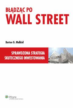 """Błądząc po Wall Street. Sprawdzona strategia skutecznego inwestowania"""" – Malkiel Burton - Najlepsze książki o inwestowaniu - Nowe i kultowe + kolejność"""