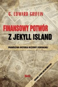 """Finansowy potwór z Jekyll Island"""" – G. Edward Griffin - Najlepsze książki o inwestowaniu - Nowe i kultowe + kolejność"""