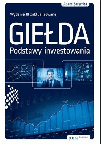 """Giełda podstawy inwestowania"""" Adam Zaremba - Najlepsze książki o inwestowaniu - Nowe i kultowe + kolejność"""