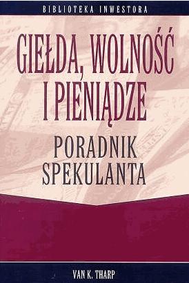 """Giełda wolność i pieniądze. Poradnik spekulanta"""" – Van K. Tharp - Najlepsze książki o inwestowaniu - Nowe i kultowe + kolejność"""