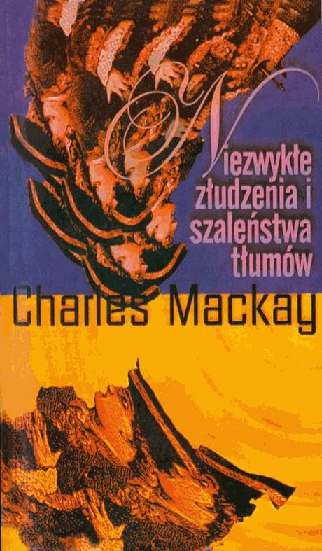 """Niezwykłe złudzenia i szaleństwa tłumów"""" – Charles Mackay - Najlepsze książki o inwestowaniu - Nowe i kultowe + kolejność"""
