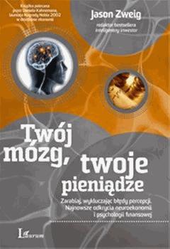 """Twój mózg twoje pieniądze"""" – Jason Zweig - Najlepsze książki o inwestowaniu - Nowe i kultowe + kolejność"""