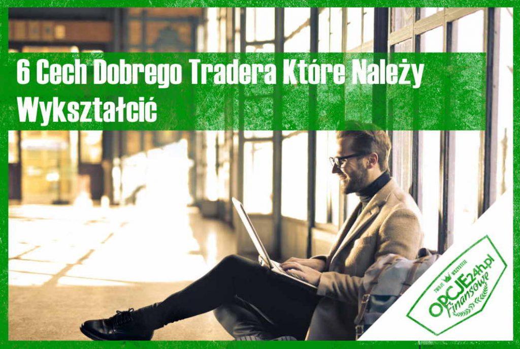 6 Cech Dobrego Tradera 1 - 6 Cech Dobrego Tradera Które Należy Wykształcić